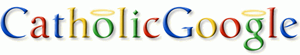 catholicgoogle Google with a Catholic Touch   CatholicGoogle