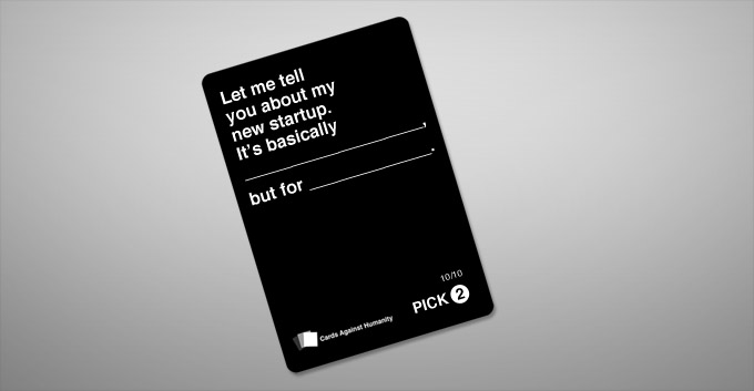 The Most Overused Startup Pitch Becomes A Super Rare Cards Against