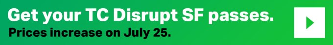 Only a few hours left on early-bird prices for Disrupt SF 2018