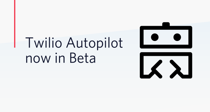 Twilio launches Autopilot to help developers build better bots