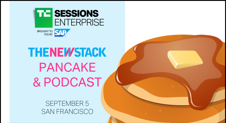 Join The New Stack for Pancake & Podcast with Q&A at TC Sessions: Enterprise