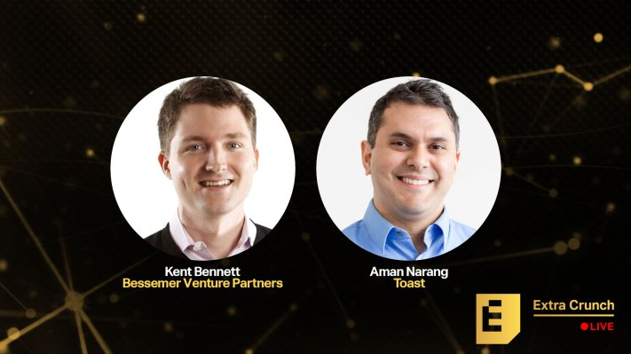 Toast's Aman Narang and BVP's Kent Bennett on how customer obsession is everything – TechCrunch